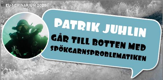 28/10 EU-seminarium: Patrik Juhlin går till botten med spökgarnsproblematiken